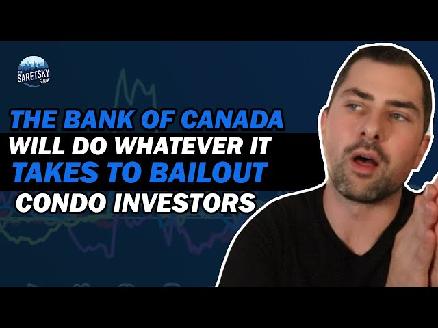 The Bank of Canada Will Do Whatever It Takes to Bailout Condo Investors