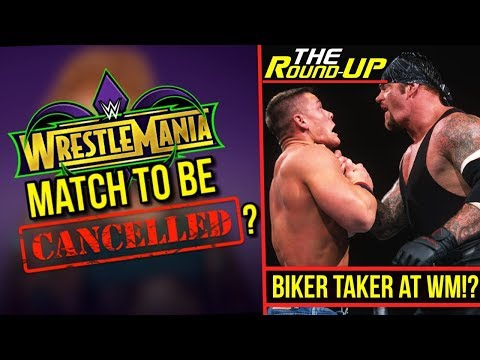 WrestleMania Match To Be CANCELLED?, NEW MATCHES, Biker Undertaker RETURNING!? - The Round Up 263