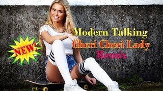 Modern Talking - Cheri Cheri Lady  -  Remix - Новинка 2018