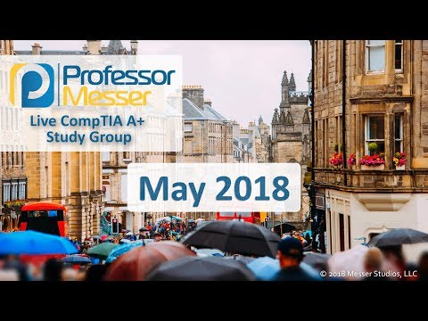 Professor Messer's CompTIA A+ Study Group - May 2018