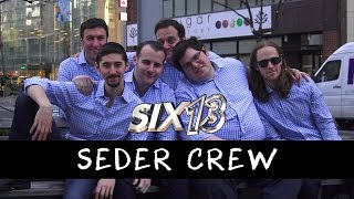 "Six13 - Seder Crew (a ""Shape of You"" adaptation for Passover)"