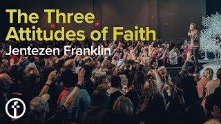 The Three Attitudes of Faith   Pastor Jentezen Franklin