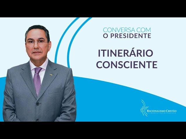 Itinerário consciente - Conversa com o Presidente