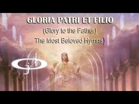 Gloria Patri, et Filio, Glory to the Father II    The Most Beloved Hymns