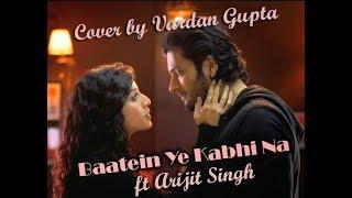 Baatein Ye Kabhi Na - Khamoshiyan | Ali Fazal | Sapna Pabbi | Arijit Singh cover by Vardan Gupta