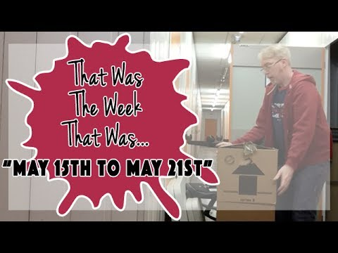VLOG - That Was The Week That Was May 15th to May 21st  2017