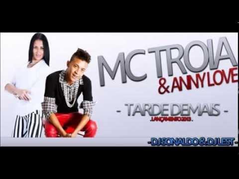 MC TROIA E ANNY LOVE TARDE DEMAIS  2014