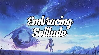 'Embracing Solitude' Beautiful Chillstep Mix #30