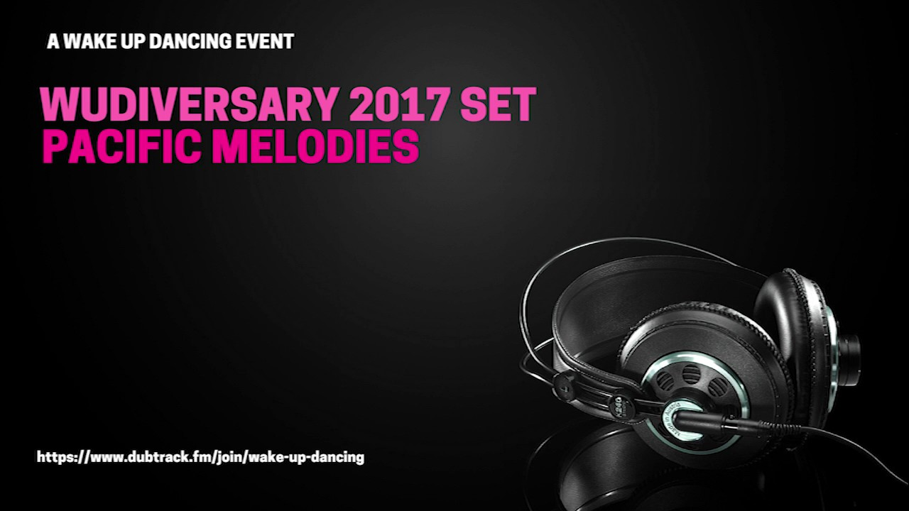 Wake Up Dancing presents: Wudiversary 2017 - Pacific Melodies Set #1