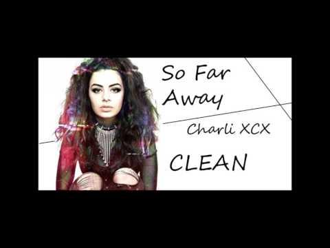 Charli XCX  So Far Away CLEAN VERSION