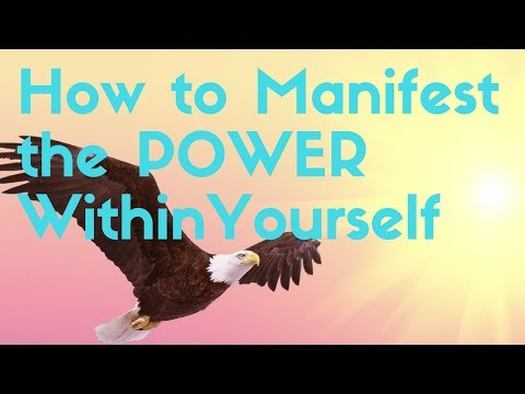How To Manifest the Power Within Yourself