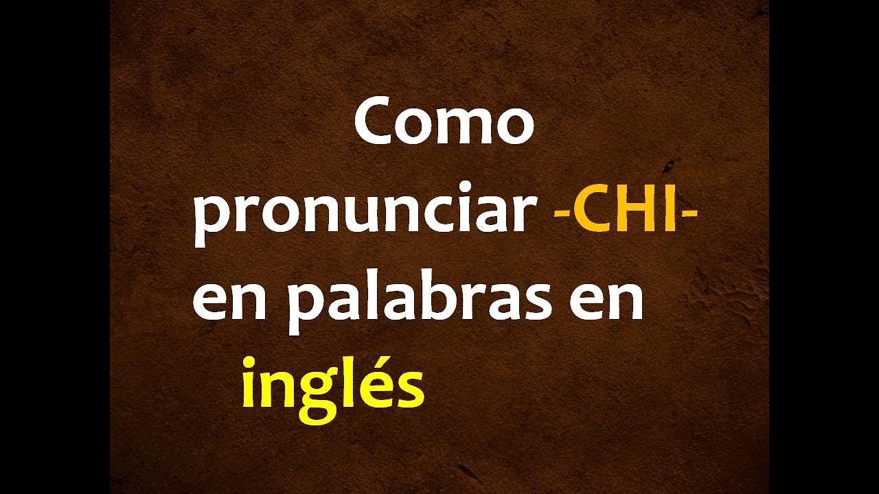 Como Pronunciar Muñeca En Ingles: Como Pronunciar La Sílaba CHI En Palabras En INGLÉS