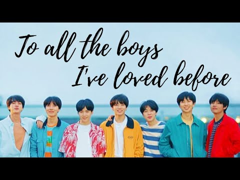To All The Boys I've Loved Before | BTS VERSION