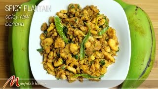 Spicy Plantain (Green Raw Banana) Recipe by Manjula