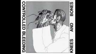 Controlled Bleeding - Knees And Bones LP part1.