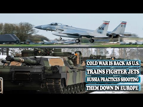 COLD WAR IS BACK AS U.S. TRAINS FIGHTER JETS, RUSSIA PRACTICES SHOOTING THEM DOWN IN EUROPE