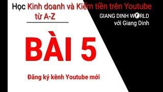 Học Kiếm tiền trên Youtube A-Z - Bài 5 - Đăng ký kênh Youtube mới