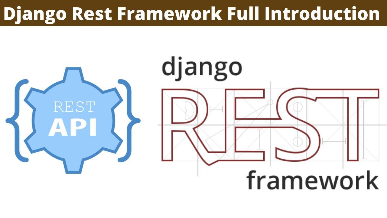 Full Introduction To The Django Rest Framework | Django Rest API Tutorial