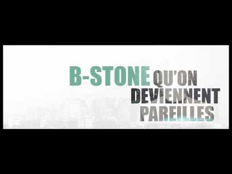B-Stone /// Qu'on Devien(t)nent Pareilles