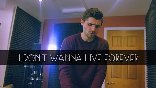 I DON'T WANNA LIVE FOREVER - Taylor Swift & ZAYN loop cover