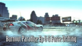 Burnout Paradise Ep 6 - G Force Drifting w/WiredKilla234