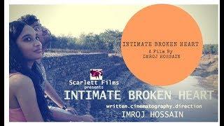 INTIMATE BROKEN HEART A SHORT FICTION FILM BY IMROJ HOSSAIN