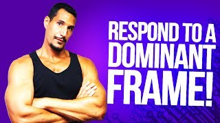 How To Respond To A Dominant Frame?