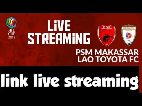 LINK LIVE STREAMING AFC CUP PSM MAKASSAR VS LAO TOYOTA