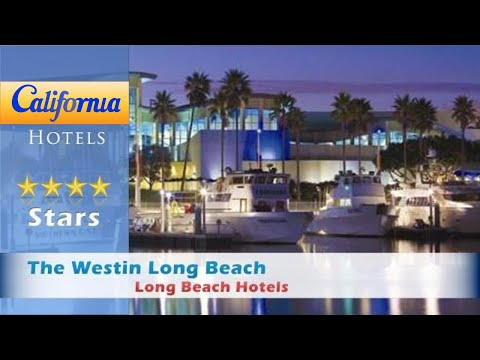 The Westin Long Beach, Long Beach Hotels - California