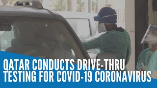 Qatar conducts drive thru testing for COVID-19 coronavirus