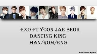 EXO ft Yoo Jae Seok - Dancing King (Han/Rom/Eng) Lyrics