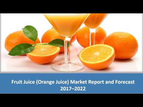 Fruit Juice Market | Global Industry Analysis, Trends, Share, Size And Forecast 2017 - 2022