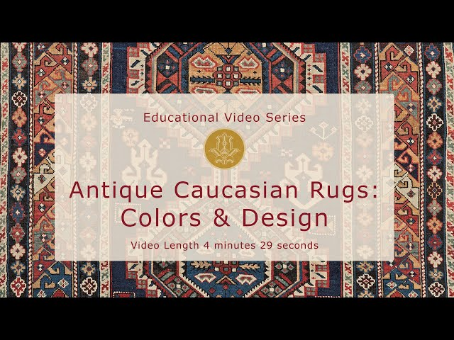 Antique Caucasian Rugs: Colors & Design