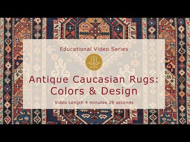 Antique Caucasian Rugs: Colors & Design