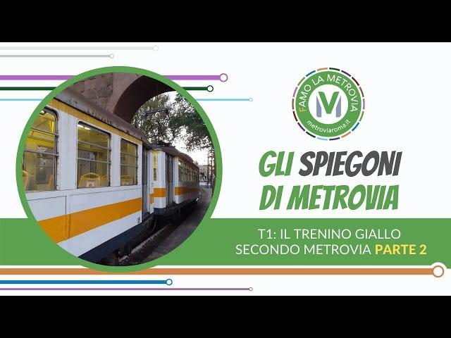 09. T1: IL TRENINO GIALLO SECONDO METROVIA | Parte 2 - Gli Spiegoni di Metrovia