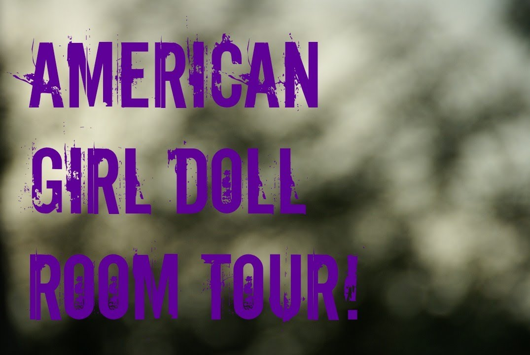 my american girl doll house tour re uploaded youtube