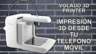 Voladd 3D Printer - Impresión 3D con tu teléfono móvil