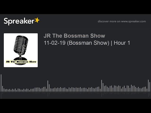 11-02-19 (Bossman Show)   Hour 1 (made with Spreaker)