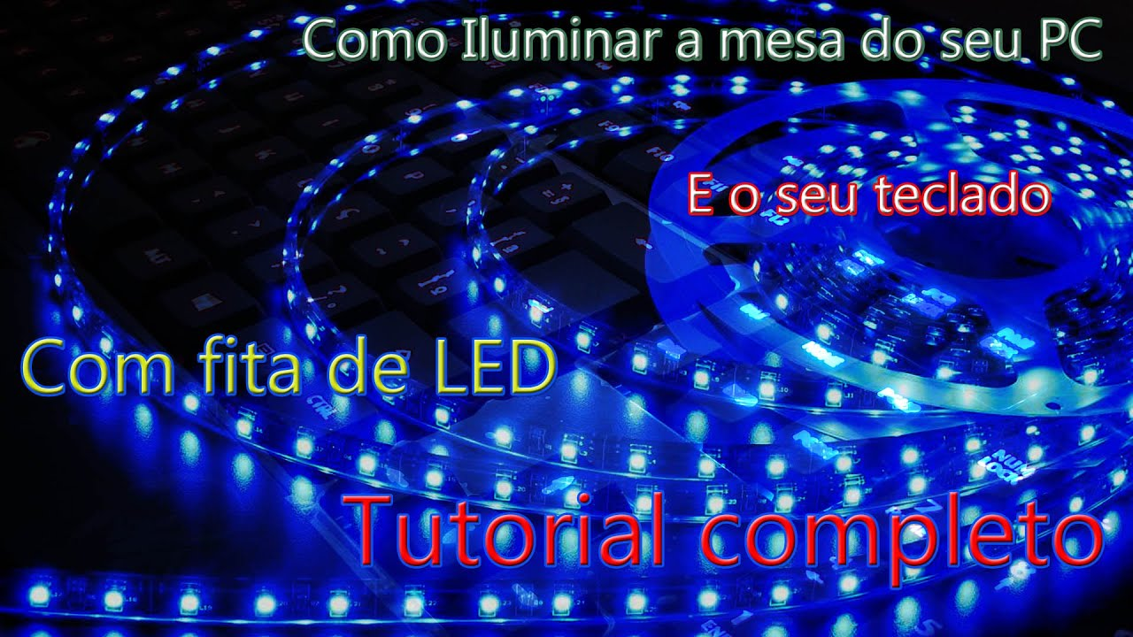 Como iluminar o teclado e a sua mesa com Leds (TUTORIAL COMPLETO ...