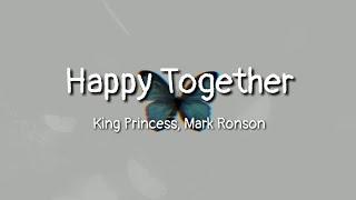 King Princess, Mark Ronson - Happy Together (lyrics)