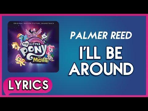Palmer Reed - I'll Be Around (Lyrics) - My Little Pony: The Movie (Soundtrack) [HD]