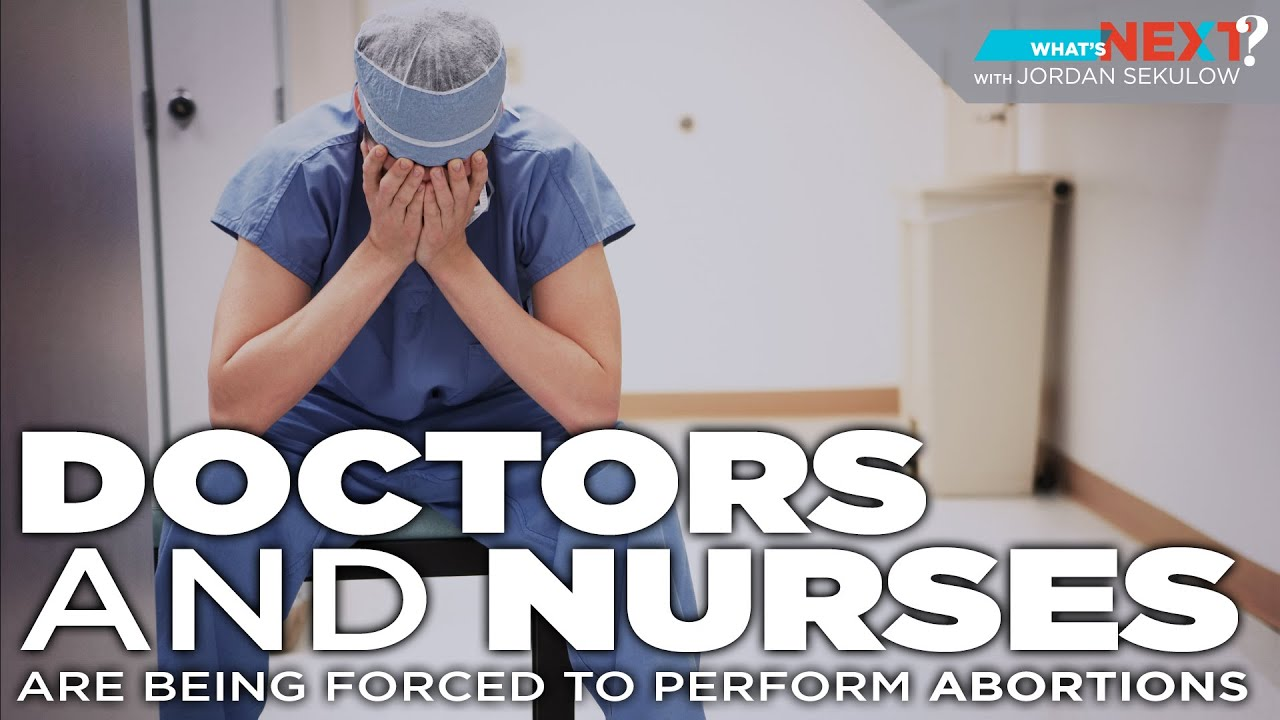 ACLJ What's Next? Episode 3: Doctors and Nurses FORCED to Perform Abortions