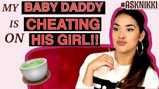ASK NIKKI: MY BABY DADDY IS CHEATING ON HIS GIRL