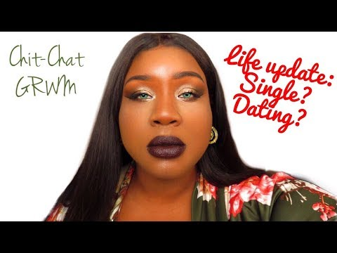 Chit-Chat GRWM: Life Update| Single? Dating?