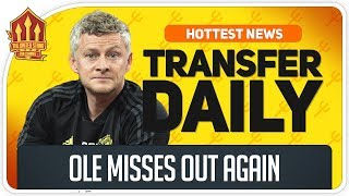 Man Utd Miss Out Again! Man Utd Transfer News