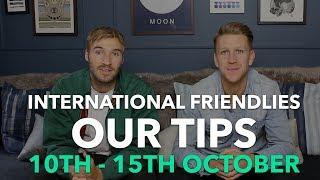 International Friendlies 10th - 15th October