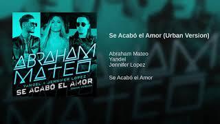 Abraham Mateo - Se Acabo El Amor (Ft. Yandel & Jennifer Lopez) (Urban Version) 2018