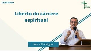 Culto noite - Domingo 05/09/21 - Liberto do cárcere espiritual - Rev. Célio Miguel