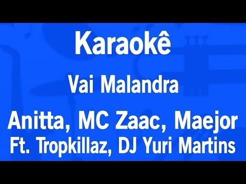Baixar Karaokê Vai Malandra - Anitta, MC Zaac, Maejor Ft. Tropkillaz, Dj Yuri Martins