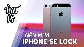 Có lý do gì mà mua iPhone SE lock bây giờ?